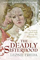 The Deadly Sisterhood: A Story of Women, Power and Intrigue in the Italian Renaissance