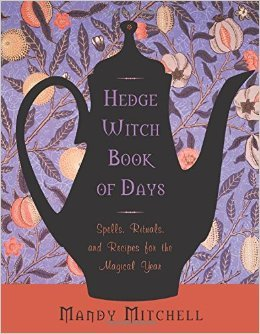 Hedgewitch Book of Days: Spells, Rituals, and Recipes for the Magical Year