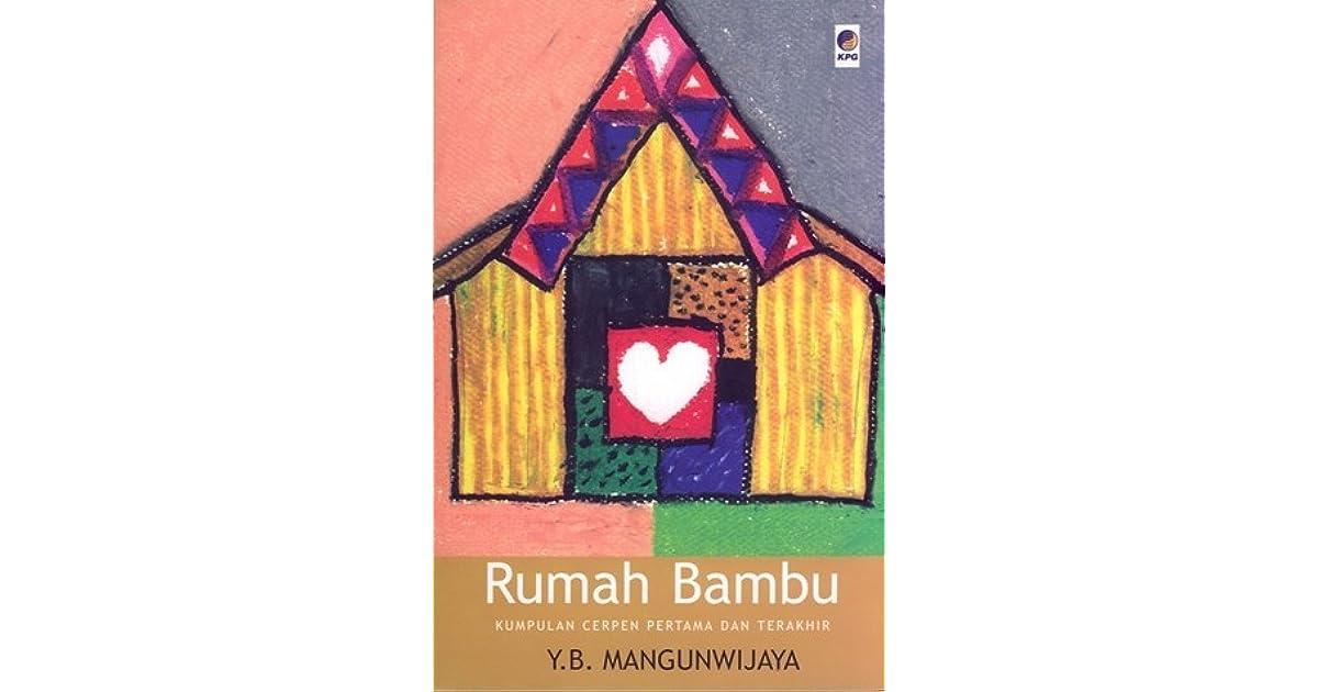 Rumah Bambu Kumpulan Cerpen Pertama Dan Terakhir By Y B Mangunwijaya