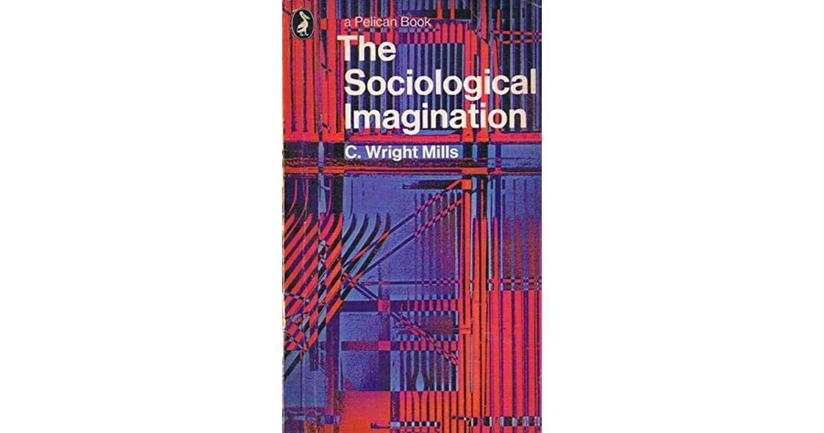 mills sociological imagination essay My sociological imagination essay sample the term sociological imagination was created by the american sociologist c wright mills to denote the perception of the relationship that exists between an individual's specific life experience and the broader society (mills, 1959.