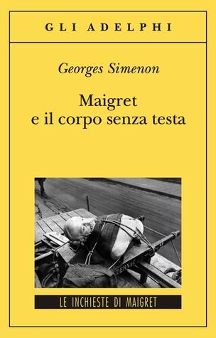 Maigret e il corpo senza testa by Georges Simenon