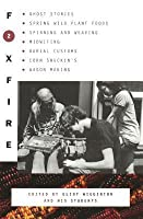 Foxfire 2: Ghost Stories, Spring Wild Plant Foods, Spinning and Weaving, Midwifing, Burial Customs, Corn Shuckin's, Wagon Making