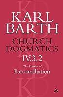 Church Dogmatics 4.3.2 The Doctrine of Reconciliation: Jesus Christ, the True Witness