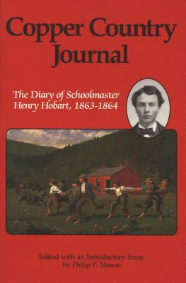 Copper Country Journal: The Diary of Schoolmaster Henry Hobart 1863-1864