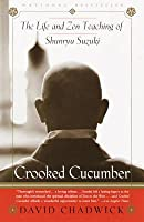 Crooked Cucumber: The Life and Teaching of Shunryu Suzuki