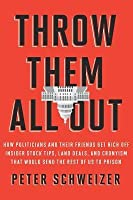 Throw Them All Out: How Politicians and Their Friends Get Rich Off Insider Stock Tips, Land Deals, and Cronyism That Wou