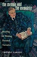 The Memoir and the Memoirist: Reading and Writing Personal Narrative