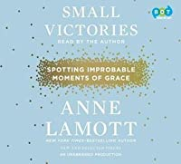 Small Victories: Spotting Improbable Moments of Grace by