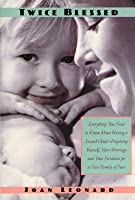 Twice Blessed: Everything You Need To Know About Having A Second Child-- Preparing Yourself, Your Marriage, And Your Firstborn For A New Family Of Four