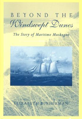 Beyond the Windswept Dunes: The Story of Maritime Michigan