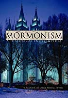 Mormonism: A Historical Encyclopedia