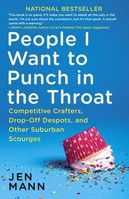 People I Want to Punch in the Throat by Jen Mann