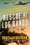 Rescue at Los Baños: The Most Daring Prison Camp Raid of World War II