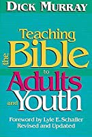 Teaching the Bible to Adults and Youth: Revised and Updated