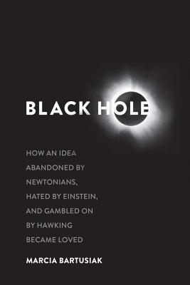 Black Hole: How an Idea Abandoned by Newtonians, Hated by