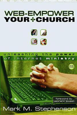 Web-Empower Your Church: Unleashing the Power of Internet Ministry