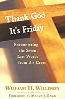 Thank God It's Friday: Encountering the Seven Last Words from the Cross