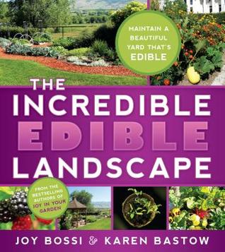 The Incredible Edible Landscape by Joy Bossi
