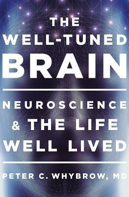 The Well-Tuned Brain Neuroscience and the Life Well Lived