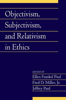 Objectivism-Subjectivism-and-Relativism-in-Ethics-Volume-25-Part-1-Social-Philosophy-and-Policy-v-25-
