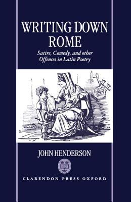 Writting Down Rome Satire Comedy And Other Offences In Latin