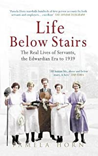 Life Below Stairs: The Real Lives of Servants, the Edwardian Era to 1939: The Real Lives of Servants, the Edwardian Era to 1939