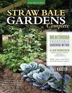 Straw Bale Gardens Complete: Breakthrough Vegetable Gardening Method