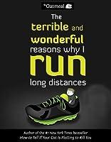 Terrible and Wonderful Reasons Why I Run Long Distances