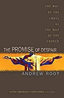 The Promise of Despair: The Way of the Cross as the Way of the Church