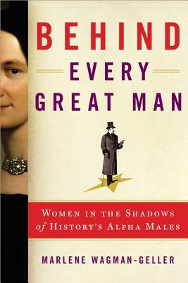 "Book cover of ""Behind Every Great Man"" by Marlene Wagman-Geller"