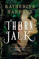 Thorn Jack: A Night and Nothing Novel