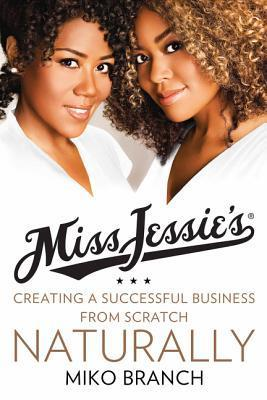 Miss Jessie's Natural Millionaires- Our Story from the Kitchen Table to Stores Everywhere