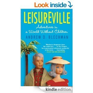 Leisureville Adventures in a World Without Children