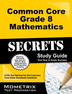 Common Core Grade 8 Mathematics Secrets: CCSS Test Review for the Common Core State Standards Initiative