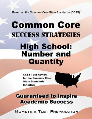 Common Core Success Strategies High School: Number and Quantity: CCSS Test Review for the Common Core State Standards Initiative