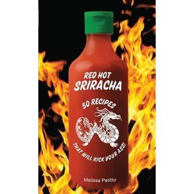 Red Hot Sriracha: 50 Recipes that Will Kick Yo... by Petitto, Melissa 1631060481