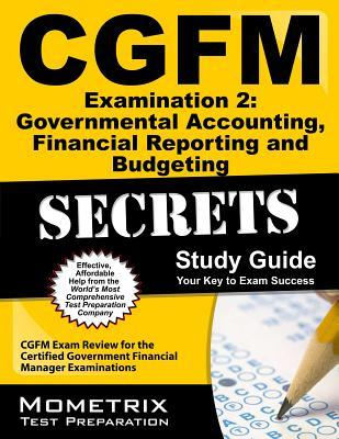CGFM Examination 2: Governmental Accounting, Financial Reporting and Budgeting Secrets, Study Guide: CGFM Exam Review for the Certified Government Financial Manager Examinations