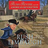 Rush Revere and the American Revolution: Time-Travel Adventures With Exceptional Americans (Rush Revere #3)