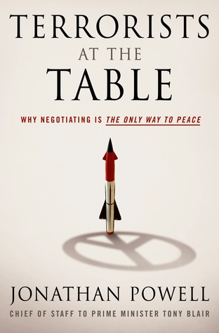 Terrorists at the Table: Why Negotiating is the Only Way to Peace