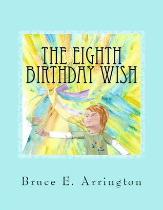 The Eighth Birthday Wish by Bruce E. Arrington
