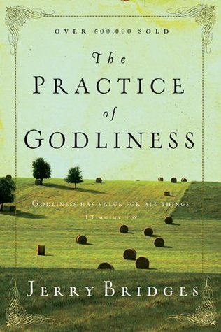 The Practice of Godliness  Godl - Jerry Bridges
