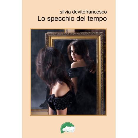 Lo specchio del tempo by silvia devitofrancesco reviews - Sognare lo specchio ...
