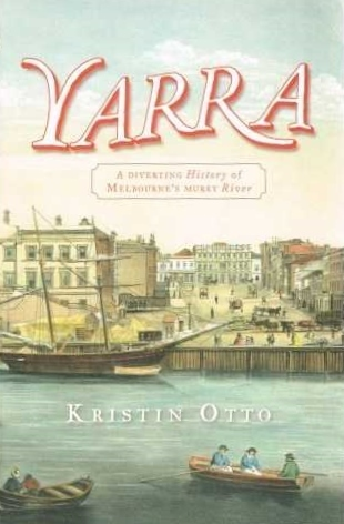 Yarra: A Diverting History Of Melbourne's Murky River