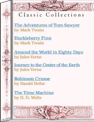 Six Adventure Classics! Tom Sawyer, Huck Finn, Around the World in Eighty Days, Robinson Crusoe, And More! (Classic Collections)