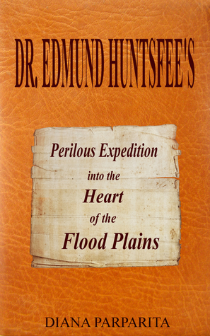 Doctor Edmund Huntsfee's Perilous Expedition into the Heart of the Flood Plains