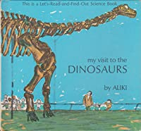 My Visit to the Dinosaurs (Let's-Read-and-Find-Out Science Book)