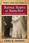 Rania Ropes a Rancher (Brides with Grit, #1)