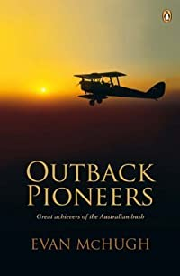 Outback Pioneers: Great achievers of the Australian bush