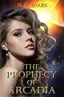 The Prophecy of Arcadia (Arcadian Wars, #1)