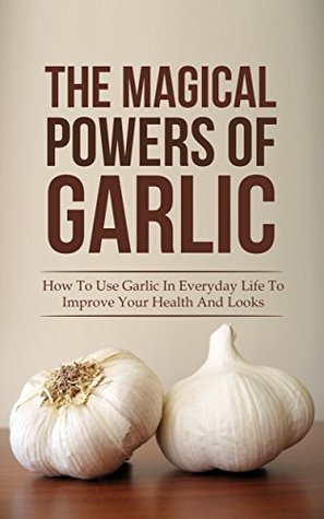 The Magical Powers Of Garlic- How To